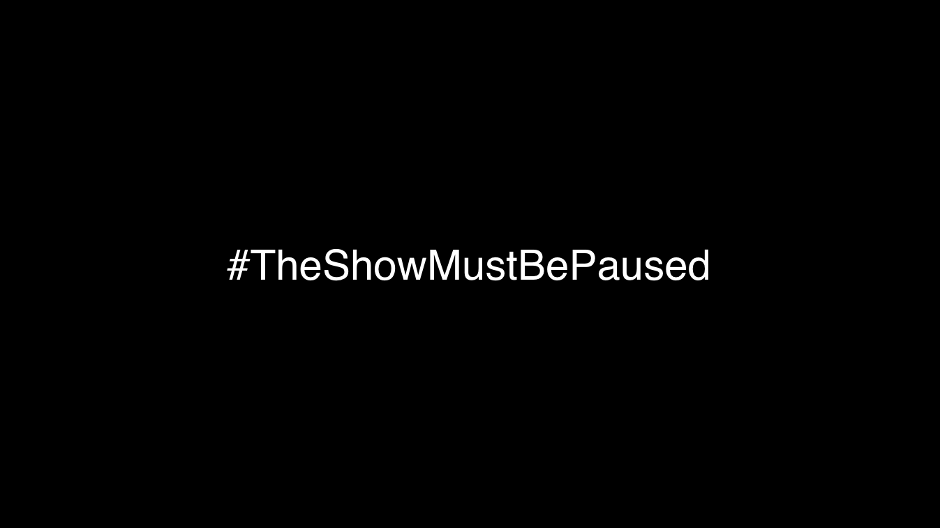 Black Lives Matter. The Show Must Be Paused